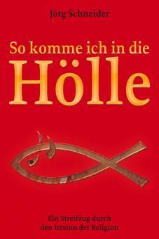 So komme ich in die Hölle | Jörg Schneider