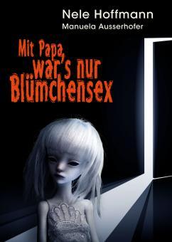 Mit Papa war's nur Blümchensex | Nele Hoffmann mit Manuela Ausserhofer